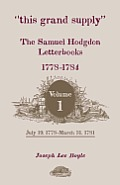 This Grand Supply the Samuel Hodgdon Letterbooks, 1778-1784. Volume 1, July 19, 1778-March 31, 1781