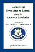 Connecticut Town Meeting Records During the American Revolution: Volume 2, New Fairfield - Woodstock