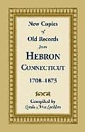 New Copies of Old Records from Hebron, Connecticut, 1708-1875