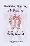 Bossards, Bozards, and Buzzards: The Descendants of Phillip Bossard Who Landed in Philadelphia September 30, 1740 and Settled in Hamilton Township, Pe