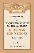 Abstracts of Pasquotank County, North Carolina, Guardian Bond Books, 1798-1831