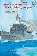 MacArthur and Halsey's Pacific Island Hoppers: The Forgotten Fleet of World War II