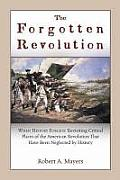 The Forgotten Revolution: When History Forgets: Revisiting Critical Places of the American Revolution That Have Been Neglected by History