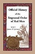 Official History of the Improved Order of Red Men. Compiled Under Authority from the Great Council of the United States by Past Great Incohonees Georg