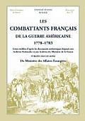 Les Combattants Francais de La Guerre Americaine, 1778-1783: Listes Etablies D'Apres Les Documents Authentiques Deposes Aux Archives Nationales Et Aux