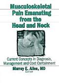 Musculoskeletal Pain Emanating from the Head and Neck: Current Concepts in Diagnosis, Management & Cost Containment