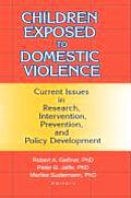 Children Exposed to Domestic Violence: Current Issues in Research, Intervention, Prevention, and Policy Development