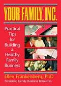 Your Family, Inc. Practical Tips for Building a Healthy Family Business