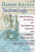 Human Services Technology: Understanding, Designing, and Implementing Computer and Internet Applications in the Social Services
