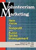 Volunteerism Marketing: New Vistas for Nonprofit and Public Sector Management