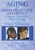 Aging and Developmental Disability: Current Research, Programming, and Practice Implications