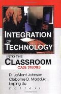 Integration of Technology Into the Classroom: Case Studies