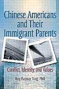 Chinese Americans and Their Immigrant Parents: Conflict, Identity and Values Cover