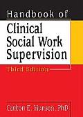 Handbook of Clinical Social Work Supervision Third Edition