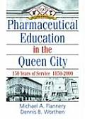 Pharmaceutical Education in the Queen City: 150 Years of Service 1850-2000