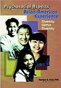 Psychosocial Aspects of the Asian- American Experience: Diversity Within Diversity