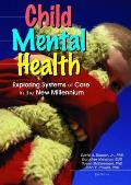 Child Mental Health: Exploring Systems of Care in the New Millennium
