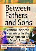 Between Fathers & Sons Critical Incident Narratives in the Development of Mens Lives