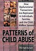 Patterns of Child Abuse: How Dysfunctional Transactions Are Replicated in Individuals, Families, and the Child Welfare System