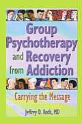 Group Psychotherapy and Recovery from Addiction: Carrying the Message