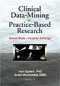 Clinical Data-mining in Practice-based Research : Social Work in Hospital Settings (01 Edition)