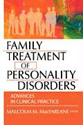 Family Treatment of Personality Disorders: Advances in Clinical Practice