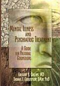 Mental Illness & Psychiatric Treatment A Guide for Pastoral Counselors