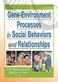 Gene-Environment Processes in Social Behaviors and Relationships