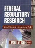 Federal Regulatory Research: Selected Agency Knowledge Paths