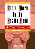 Social Work in the Health Field A Care Perspective Second Edition