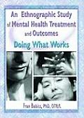An Ethnographic Study of Mental Health Treatment and Outcomes: Doing What Works