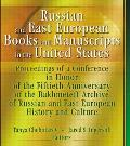 Russian and East European Books and Manuscripts in the United States: Proceedings of a Conference in Honor of the Fiftieth Anniversary of the Bakhmete