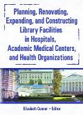 Planning, Renovating, Expanding, and Constructing Library Facilities in Hospitals, Academic Medical Centers, and Health Organizations