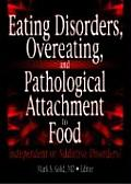 Eating Disorders, Overeating, and Pathological Attachment to Food: Independent or Addictive Disorders?