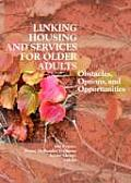 Linking Housing and Services for Older Adults: Obstacles, Options, and Opportunities