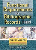 Functional Requirements for Bibliographic Records (Frbr): Hype, or Cure- All?