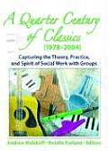 A Quarter Century of Classics (1978-2004): Capturing the Theory, Practice, and Spirit of Social Work with Groups