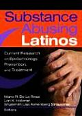 Substance Abusing Latinos: Current Research on Epidemiology, Prevention, and Treatment