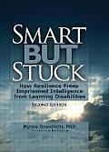 Smart But Stuck: How Resilience Frees Imprisoned Intelligence from Learning Disabilities, Second Edition