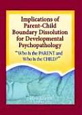 Implications of Parent-Child Boundary Dissolution for Developmental Psychopathology: Who Is the Parent and Who Is the Child?