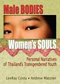 Male Bodies, Women's Souls: Personal Narratives of Thailand's Transgendered Youth