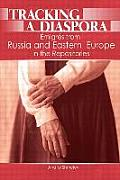Tracking a Diaspora: Emigres from Russia and Eastern Europe in the Repositories
