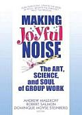 Making Joyful Noise: The Art, Science, and Soul of Group Work