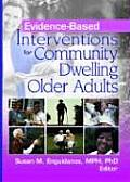 Evidence- Based Interventions for Community Dwelling Older Adults