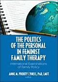 The Politics of the Personal in Feminist Family Therapy: International Examinations of Family Policy