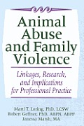 Animal Abuse and Family Violence: Linkages, Research, and Implications for Professional Practice