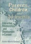 Parents, Children, and Adolescents: Interactive Relationships and Development in Context