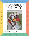 Play: Sports, Games, Toys, Imagination (How Artists See)
