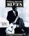 Nothing But the Blues The Music & the Musicians