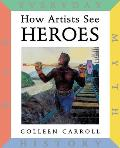 How Artists See: Heroes: Myth, History, War, Everyday